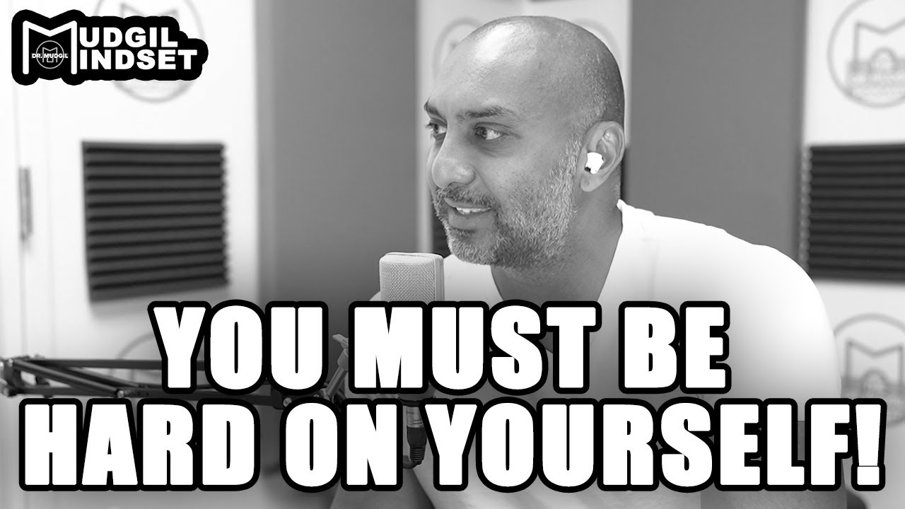YOU MUST BE HARD ON YOURSELF!