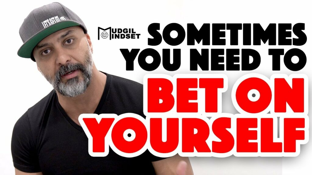 BET ON YOURSELF!