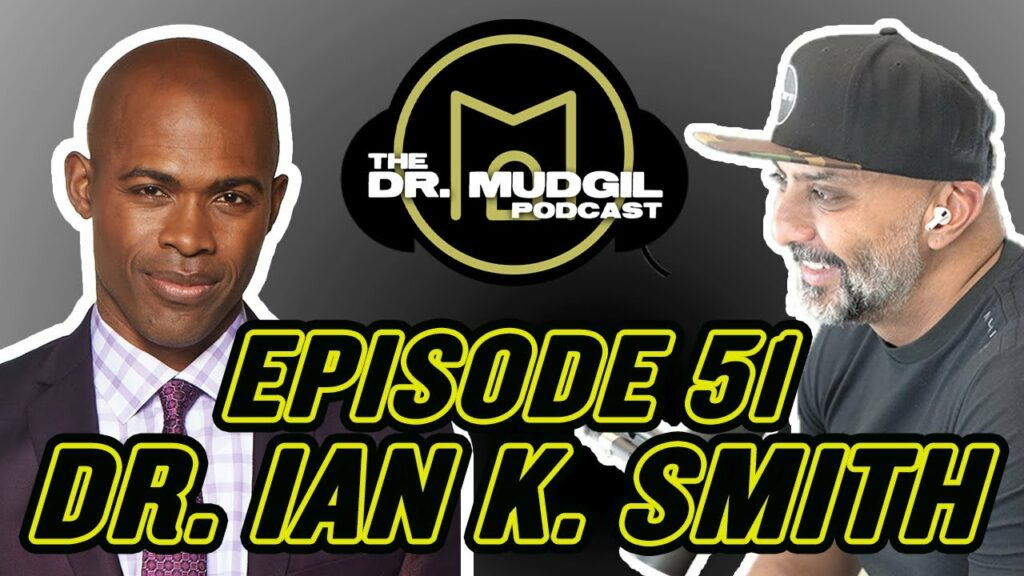 The Dr. Mudgil Podcast – Episode 51: Dr. Ian K. Smith