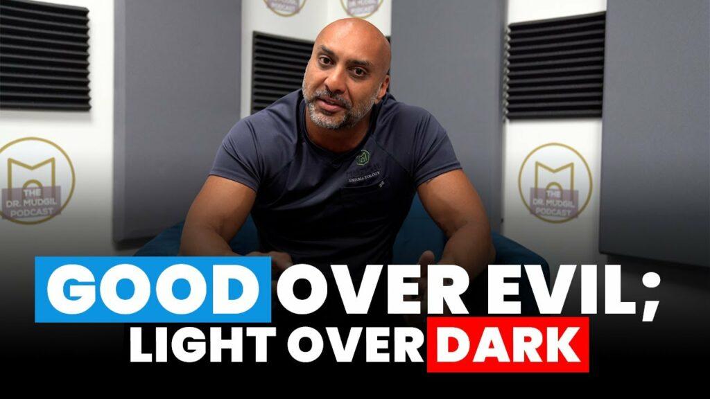 GOOD OVER EVIL; LIGHT OVER DARK