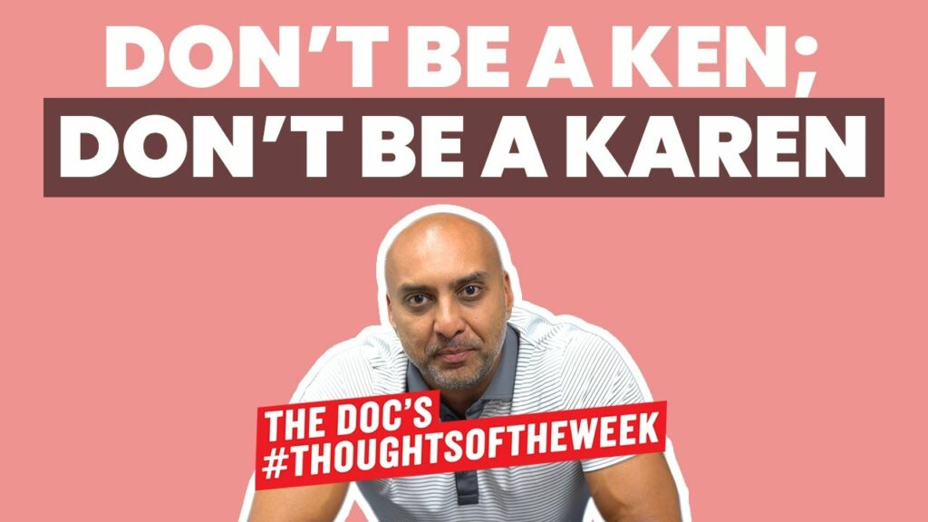 DON'T BE A KEN; DON'T BE A KAREN