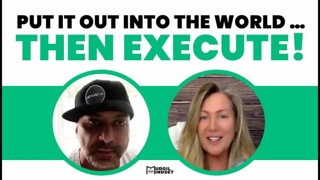 PUT IT OUT INTO THE WORLD … THEN EXECUTE!