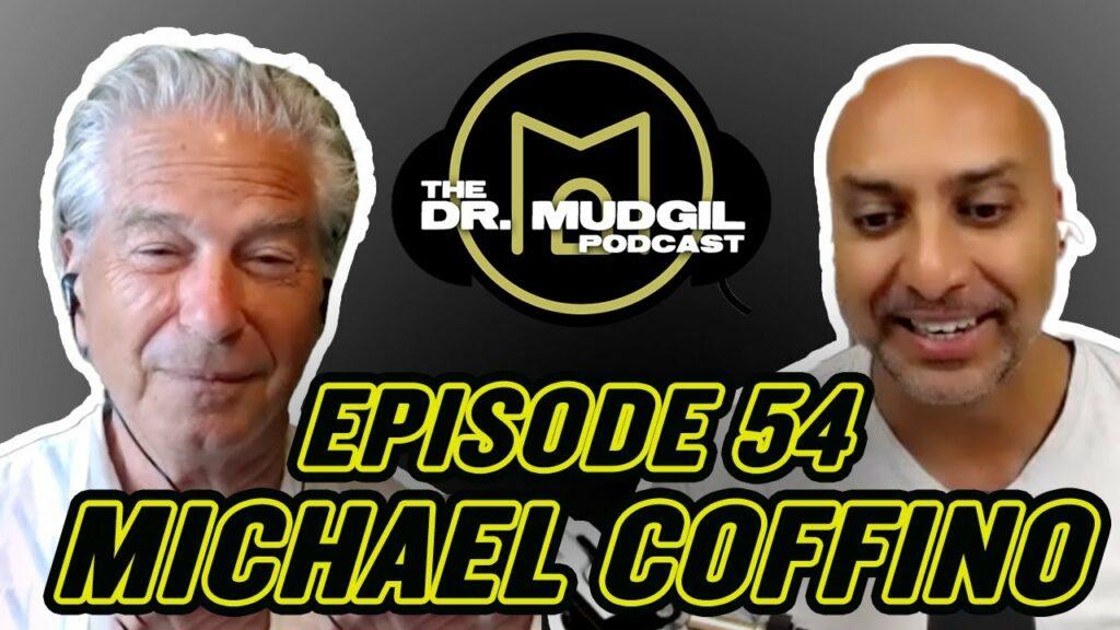 The Dr. Mudgil Podcast – Episode 54: Michael Coffino