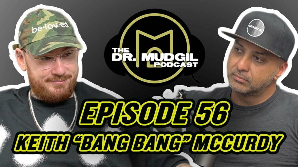 """The Dr. Mudgil Podcast – Episode 56: Keith """"Bang Bang"""" McCurdy"""